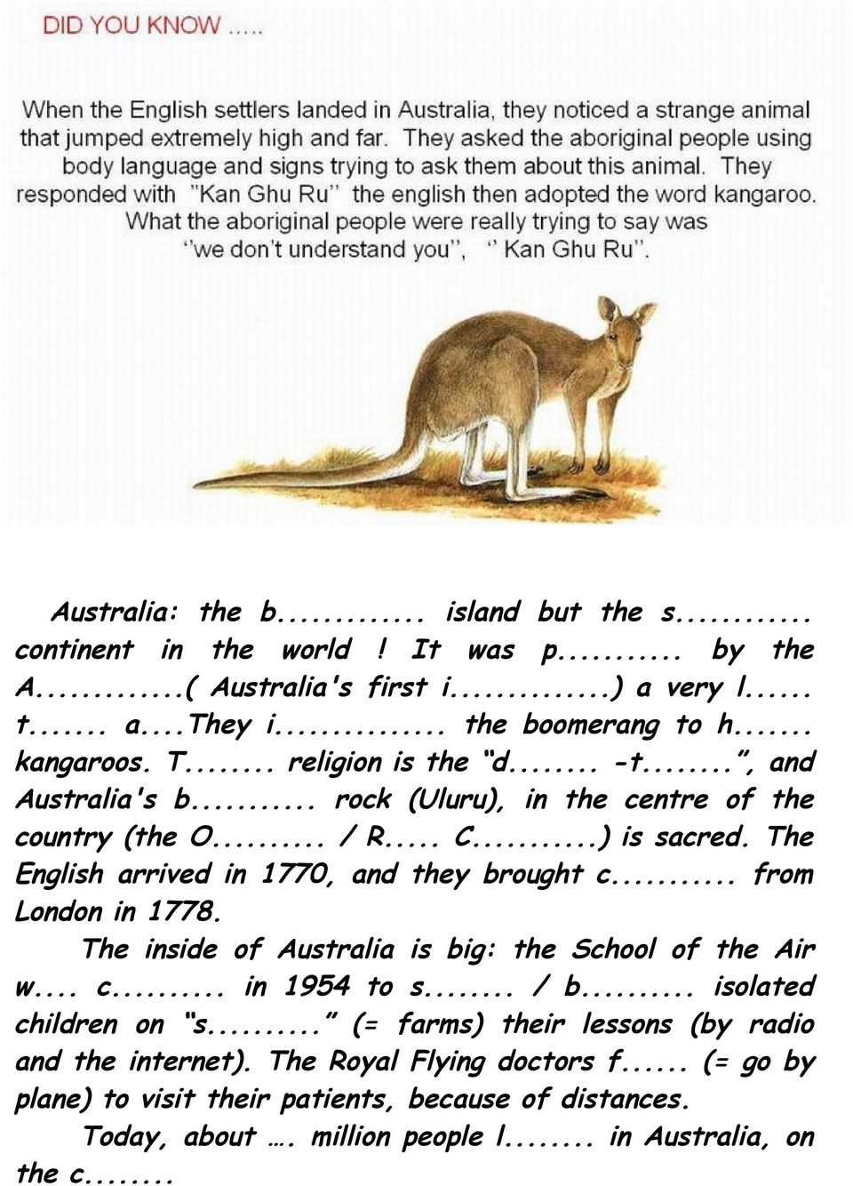 The English arrived in 1770, and they brought c... from London in 1778. The inside of Australia is big: the School of the Air w... c... in 1954 to s... / b.