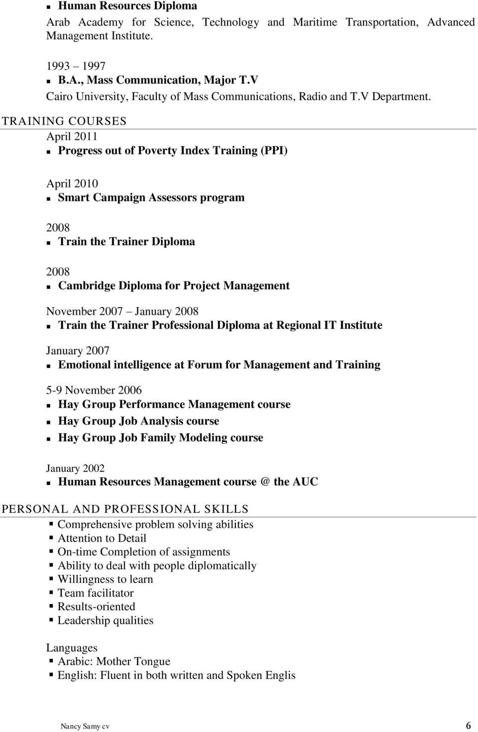 TRAINING COURSES April 2011 Progress out of Poverty Index Training (PPI) April 2010 Smart Campaign Assessors program 2008 Train the Trainer Diploma 2008 Cambridge Diploma for Project Management
