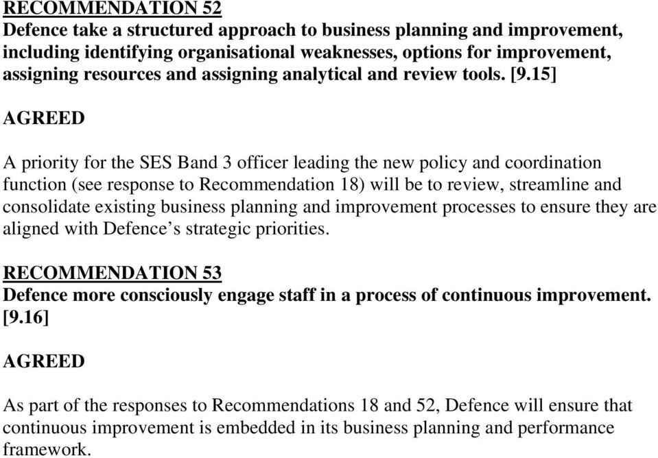 15] A priority for the SES Band 3 officer leading the new policy and coordination function (see response to Recommendation 18) will be to review, streamline and consolidate existing business