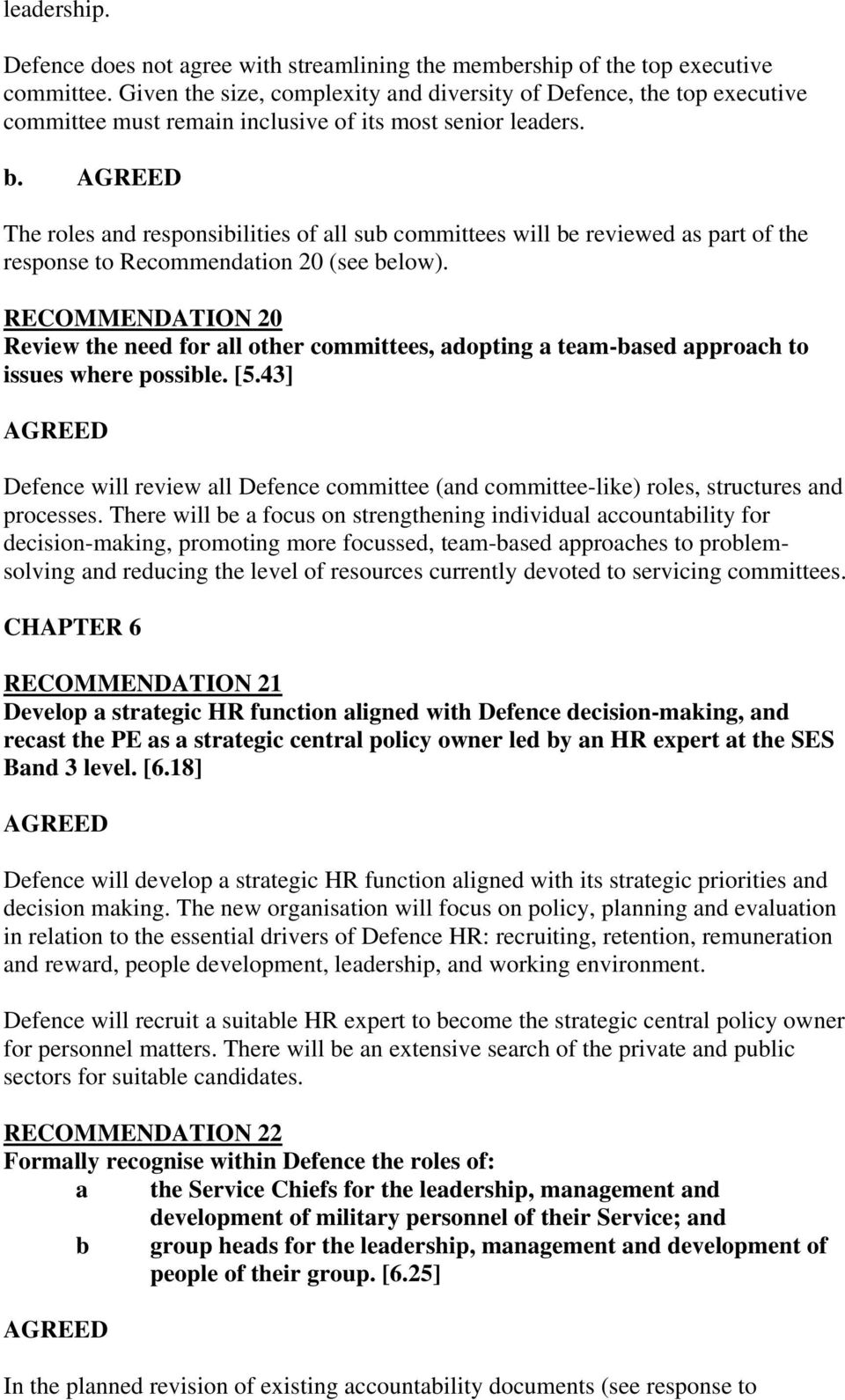 The roles and responsibilities of all sub committees will be reviewed as part of the response to Recommendation 20 (see below).