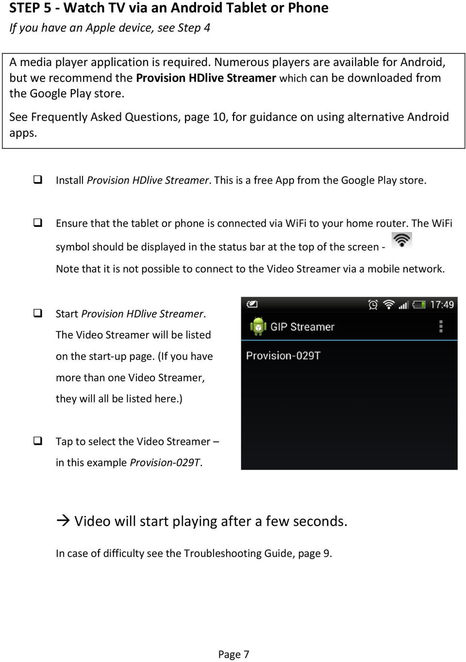See Frequently Asked Questions, page 10, for guidance on using alternative Android apps. Install Provision HDlive Streamer. This is a free App from the Google Play store.