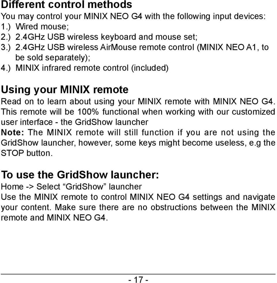 This remote will be 100% functional when working with our customized user interface - the GridShow launcher Note: The MINIX remote will still function if you are not using the GridShow launcher,