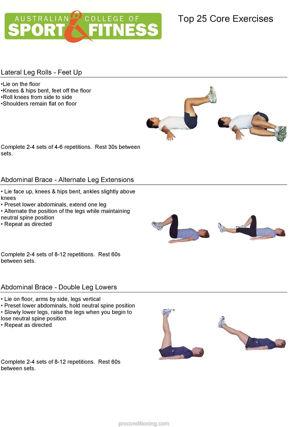 Abdominal Brace - Alternate Leg Extensions Lie face up, knees & hips bent, ankles slightly above knees Preset lower abdominals, extend one leg Alternate the position of the