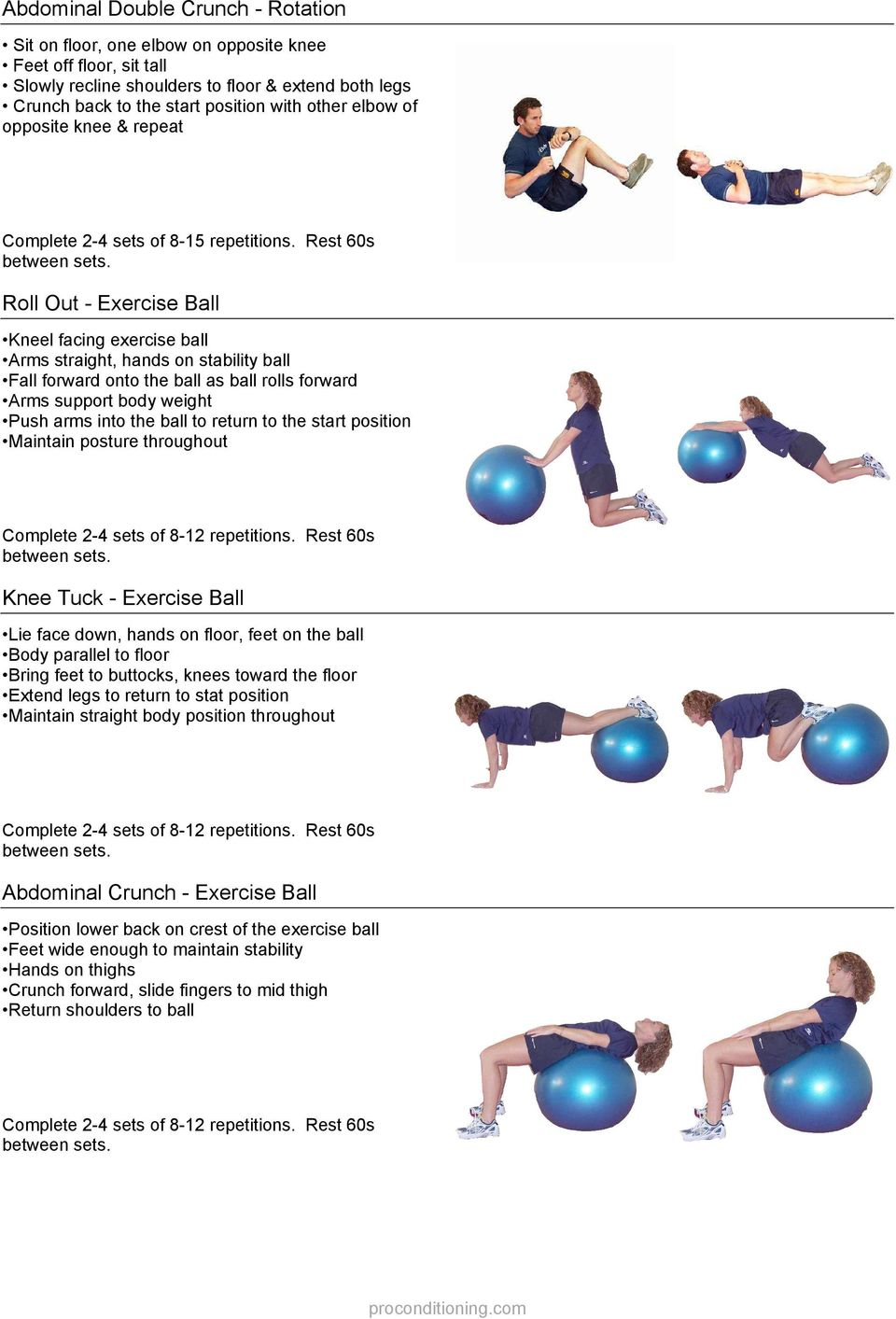 Rest 60s Roll Out - Exercise Ball Kneel facing exercise ball Arms straight, hands on stability ball Fall forward onto the ball as ball rolls forward Arms support body weight Push arms into the ball