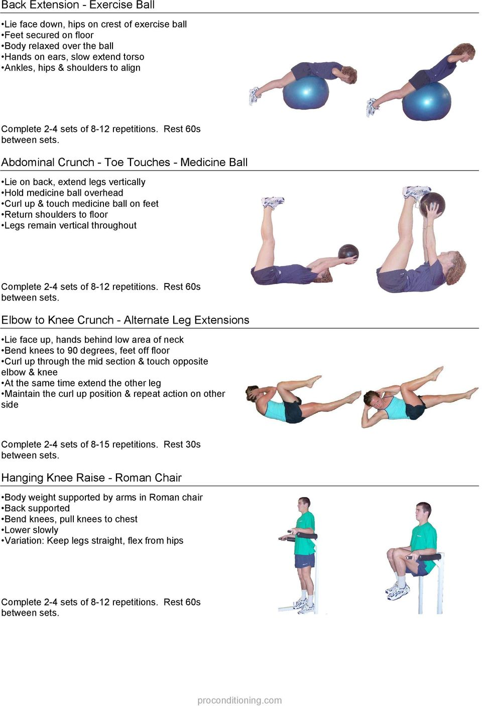 throughout Elbow to Knee Crunch - Alternate Leg Extensions Lie face up, hands behind low area of neck Bend knees to 90 degrees, feet off floor Curl up through the mid section & touch opposite elbow &