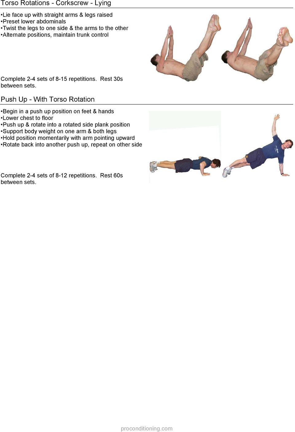 up position on feet & hands Lower chest to floor Push up & rotate into a rotated side plank position Support body weight on