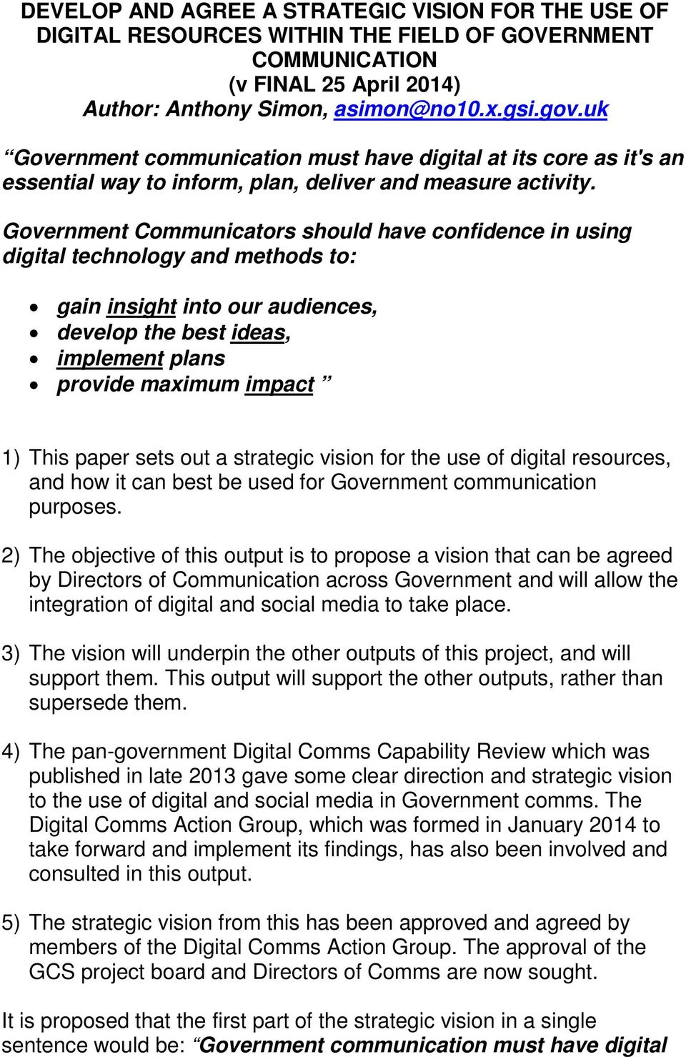 Government Communicators should have confidence in using digital technology and methods to: gain insight into our audiences, develop the best ideas, implement plans provide maximum impact 1) This