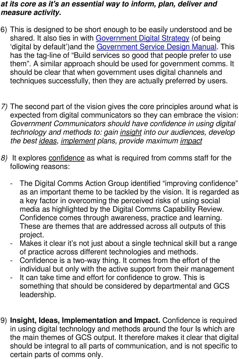 A similar approach should be used for government comms. It should be clear that when government uses digital channels and techniques successfully, then they are actually preferred by users.