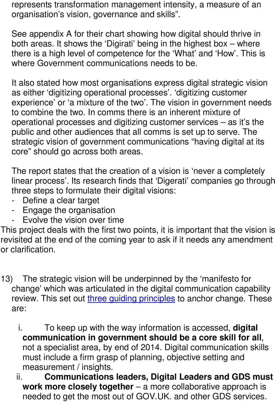 It also stated how most organisations express digital strategic vision as either digitizing operational processes. digitizing customer experience or a mixture of the two.