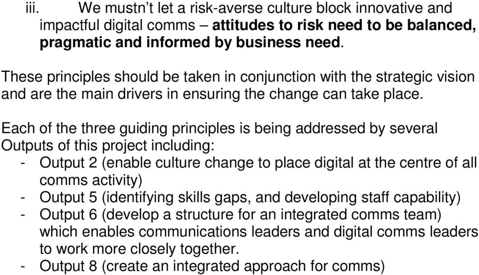 Each of the three guiding principles is being addressed by several Outputs of this project including: - Output 2 (enable culture change to place digital at the centre of all comms activity) -