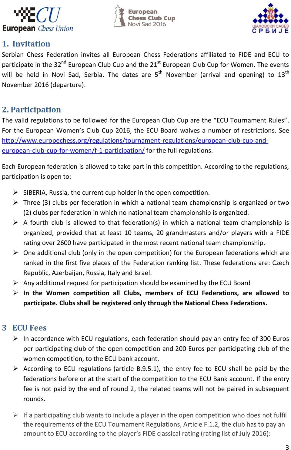 16 (departure). 2. Participation The valid regulations to be followed for the European Club Cup are the ECU Tournament Rules.