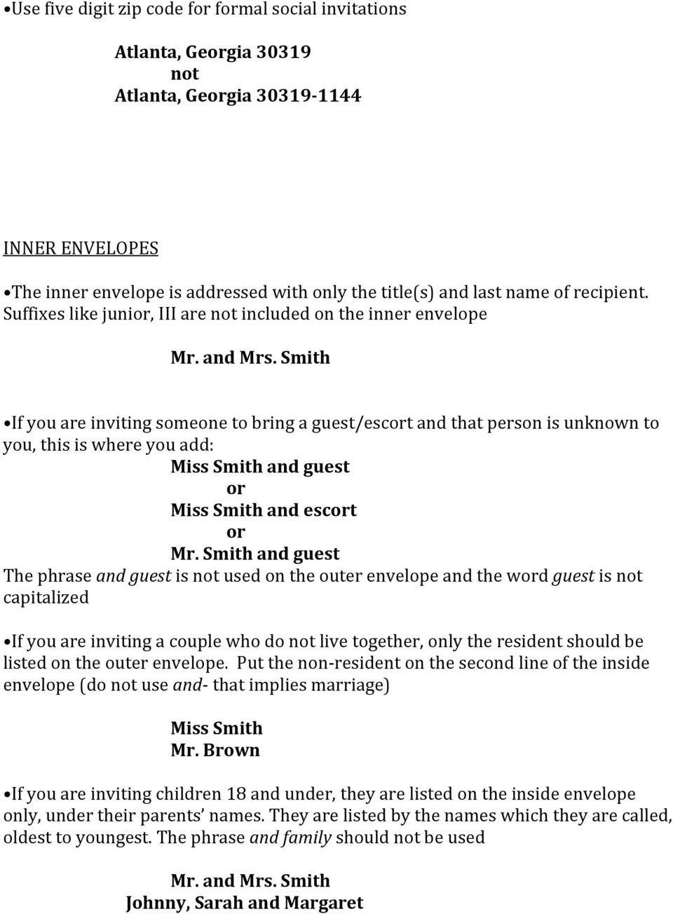 Suffixes like junior, III are not included on the inner envelope If you are inviting someone to bring a guest/escort and that person is unknown to you, this is where you add: Miss Smith and guest or