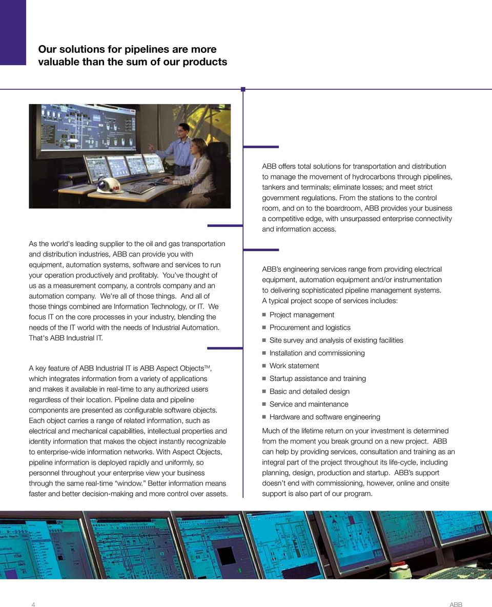 From the stations to the control room, and on to the boardroom, provides your business a competitive edge, with unsurpassed enterprise connectivity and information access.
