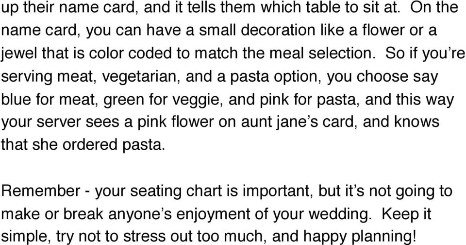 So if you re serving meat, vegetarian, and a pasta option, you choose say blue for meat, green for veggie, and pink for pasta, and this way your