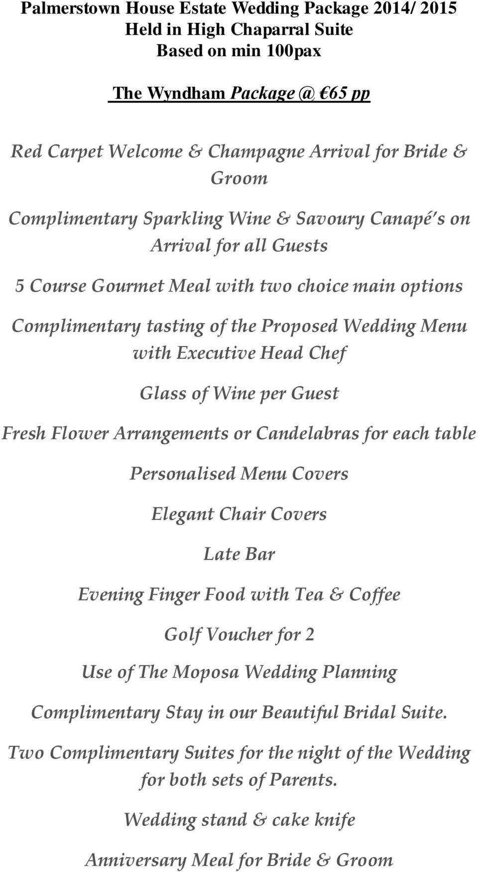 Executive Head Chef Glass of Wine per Guest Fresh Flower Arrangements or Candelabras for each table Personalised Menu Covers Late Bar Evening Finger Food with Tea & Coffee Golf Voucher