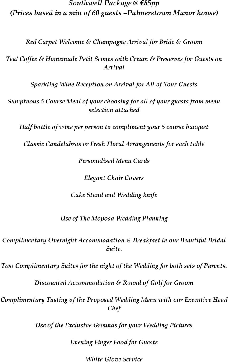 wine per person to compliment your 5 course banquet Classic Candelabras or Fresh Floral Arrangements for each table Personalised Menu Cards Cake Stand and Wedding knife Complimentary Overnight