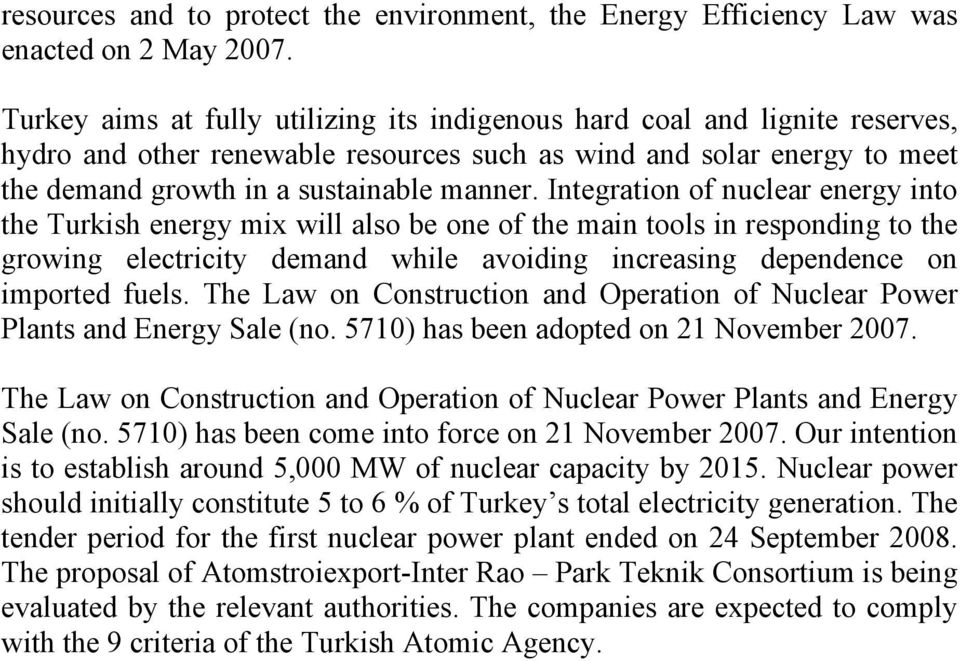 Integration of nuclear energy into the Turkish energy mix will also be one of the main tools in responding to the growing electricity demand while avoiding increasing dependence on imported fuels.