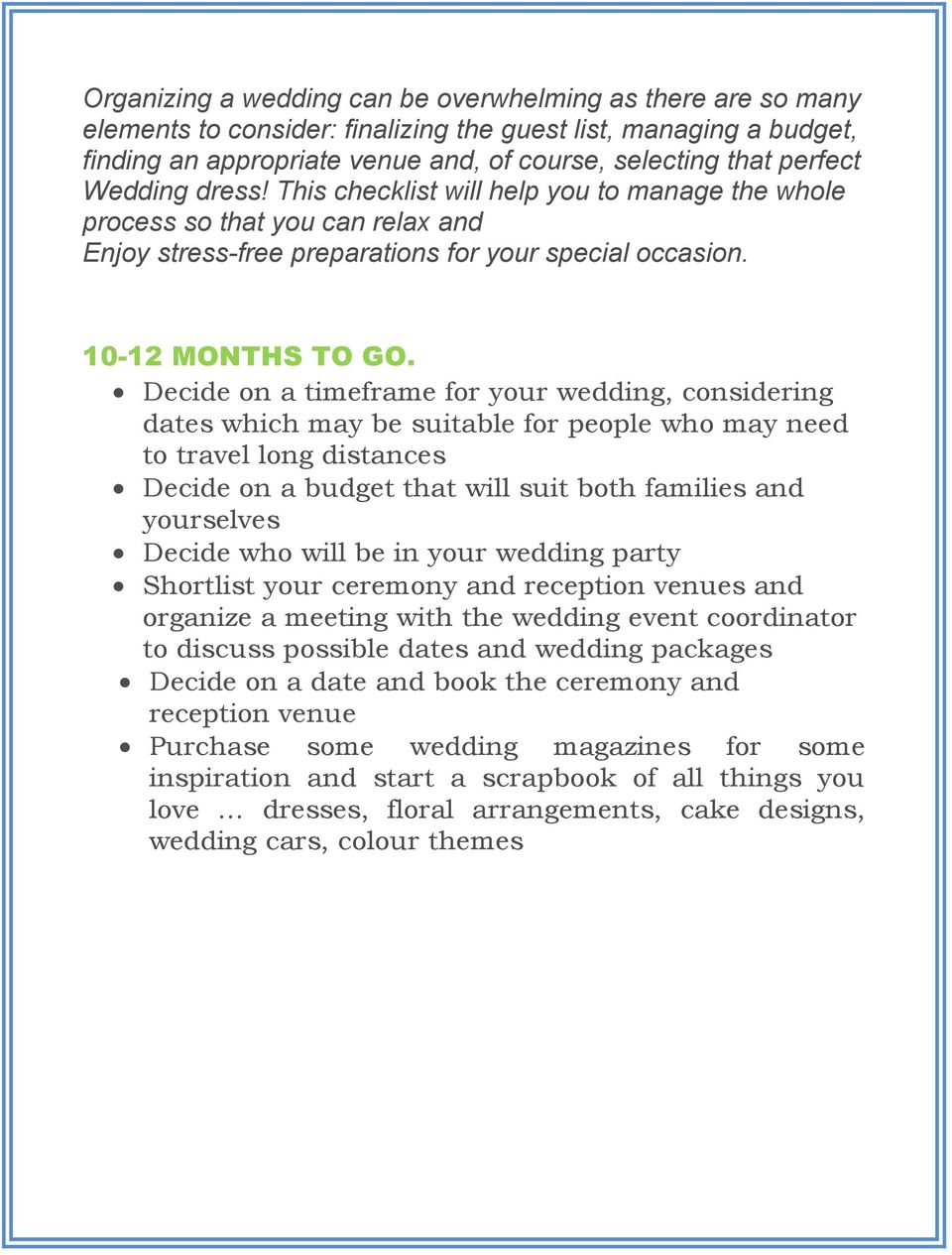 Decide on a timeframe for your wedding, considering dates which may be suitable for people who may need to travel long distances Decide on a budget that will suit both families and yourselves Decide