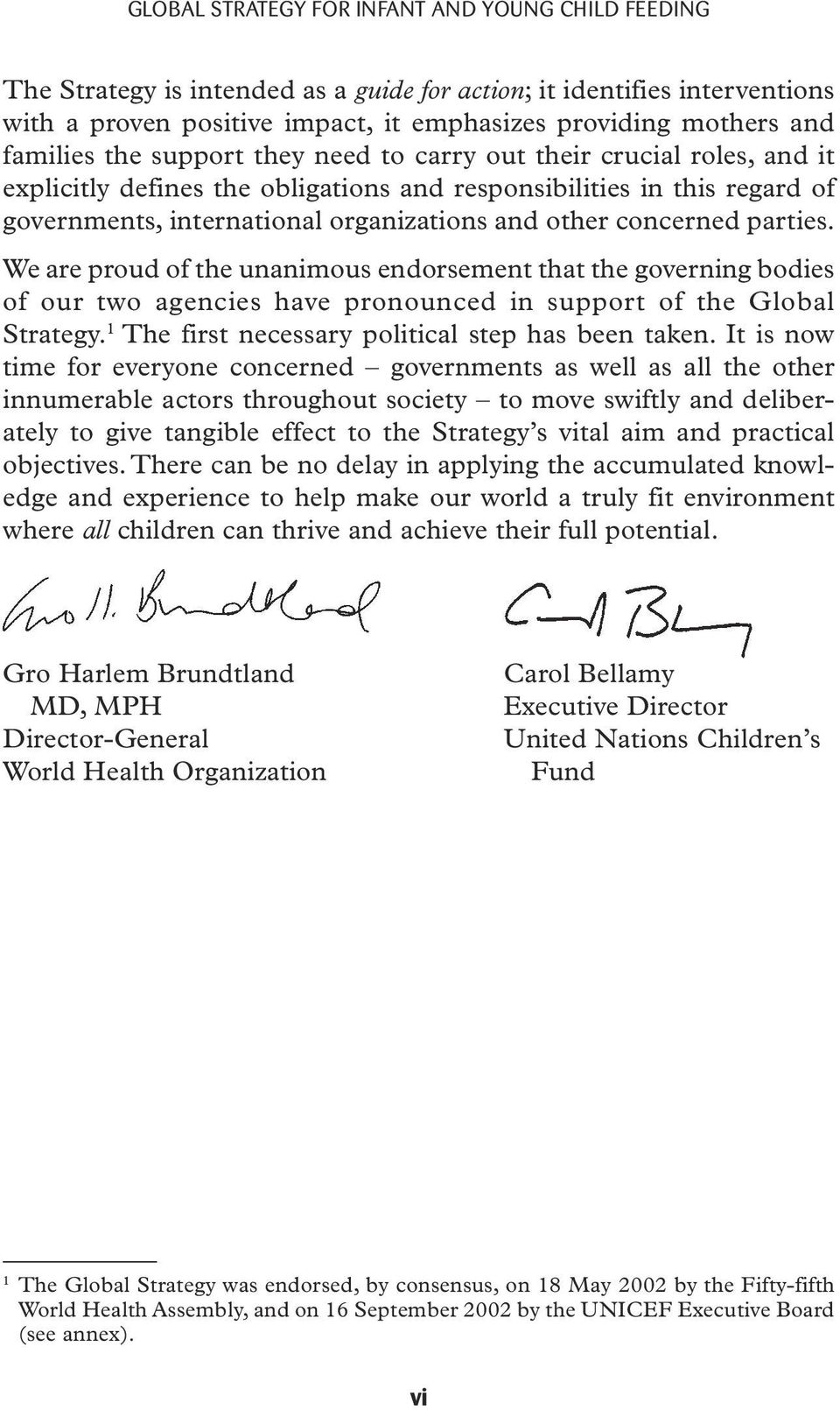 concerned parties. We are proud of the unanimous endorsement that the governing bodies of our two agencies have pronounced in support of the Global Strategy.