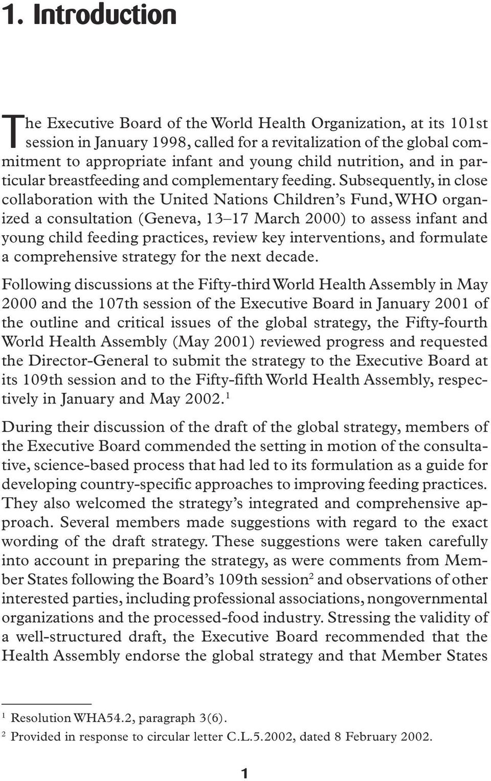 Subsequently, in close collaboration with the United Nations Children s Fund, WHO organized a consultation (Geneva, 13 17 March 2000) to assess infant and young child feeding practices, review key