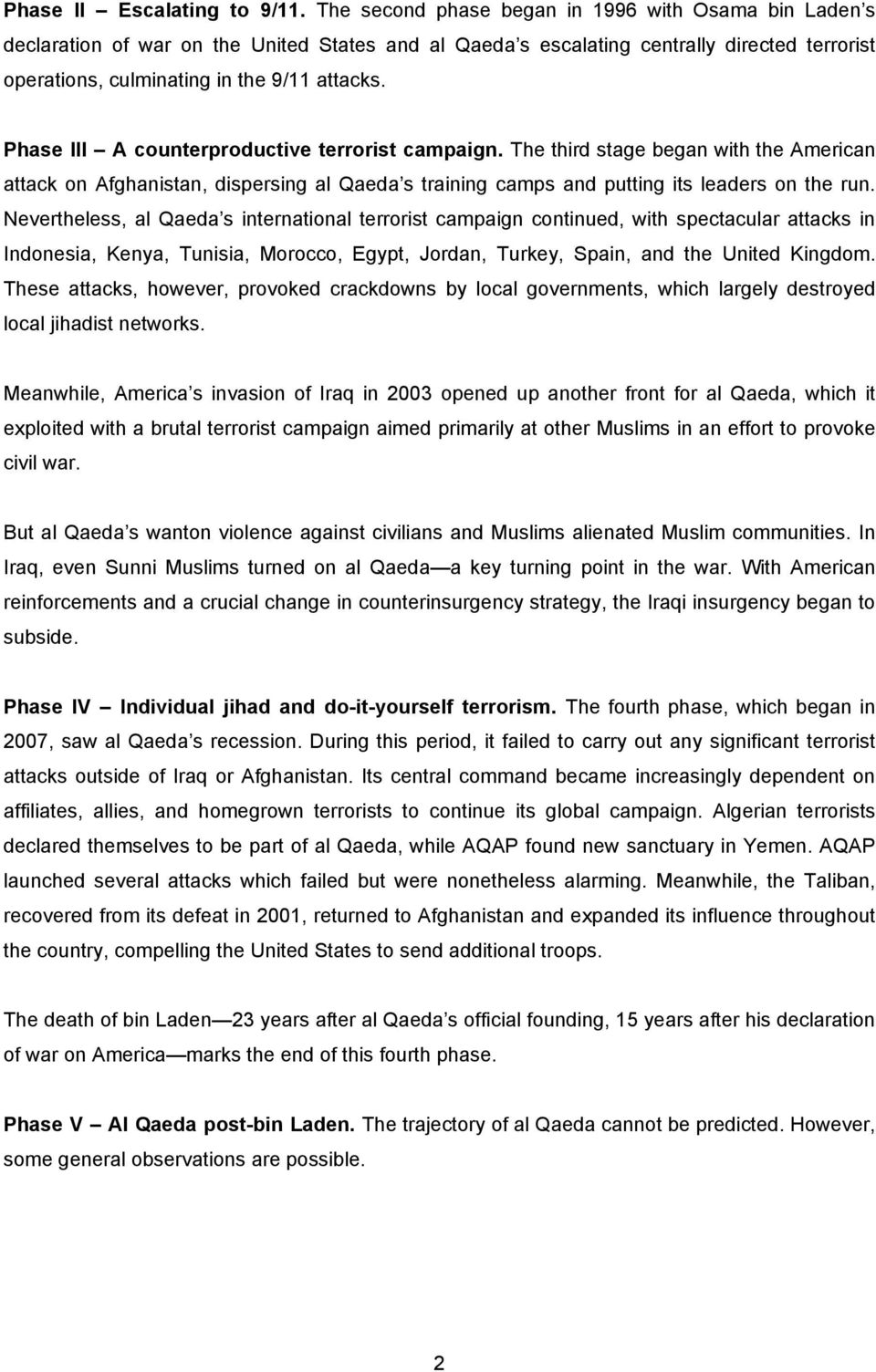 Phase III A counterproductive terrorist campaign. The third stage began with the American attack on Afghanistan, dispersing al Qaeda s training camps and putting its leaders on the run.