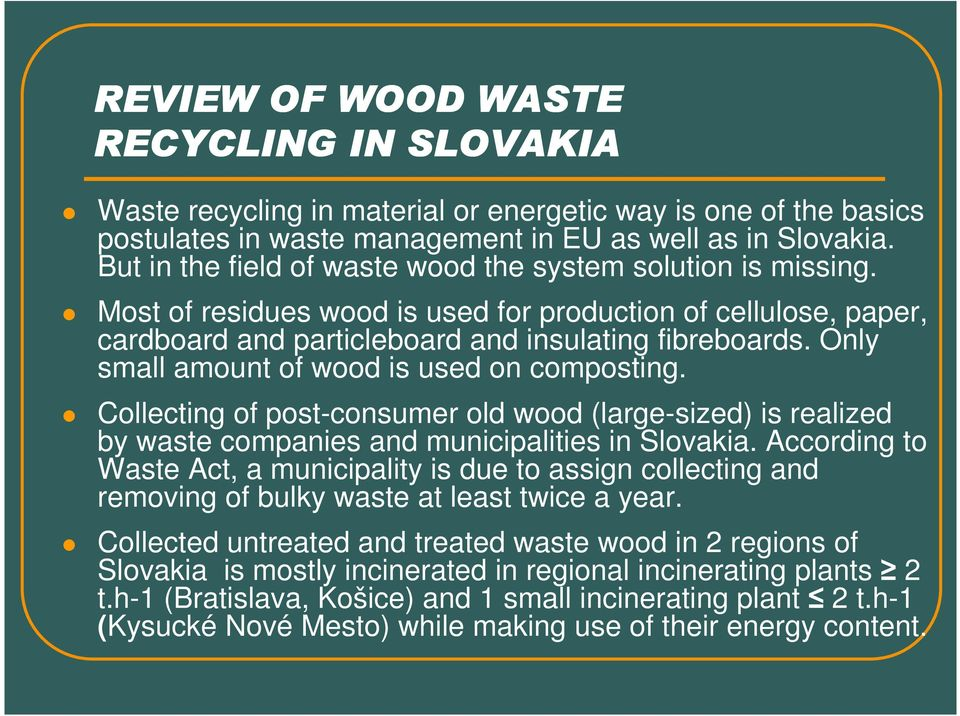 Only small amount of wood is used on composting. Collecting of post-consumer old wood (large-sized) is realized by waste companies and municipalities in Slovakia.