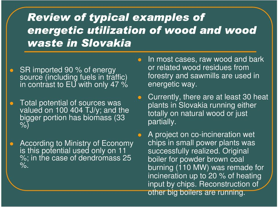 In most cases, raw wood and bark or related wood residues from forestry and sawmills are used in energetic way.