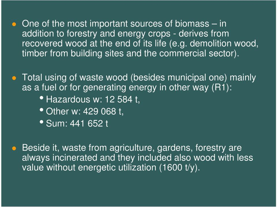 Total using of waste wood (besides municipal one) mainly as a fuel or for generating energy in other way (R1): Hazardous w: 12 584 t,