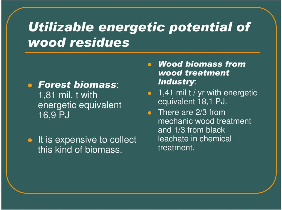 Wood biomass from wood treatment industry: 1,41 mil t / yr with energetic equivalent