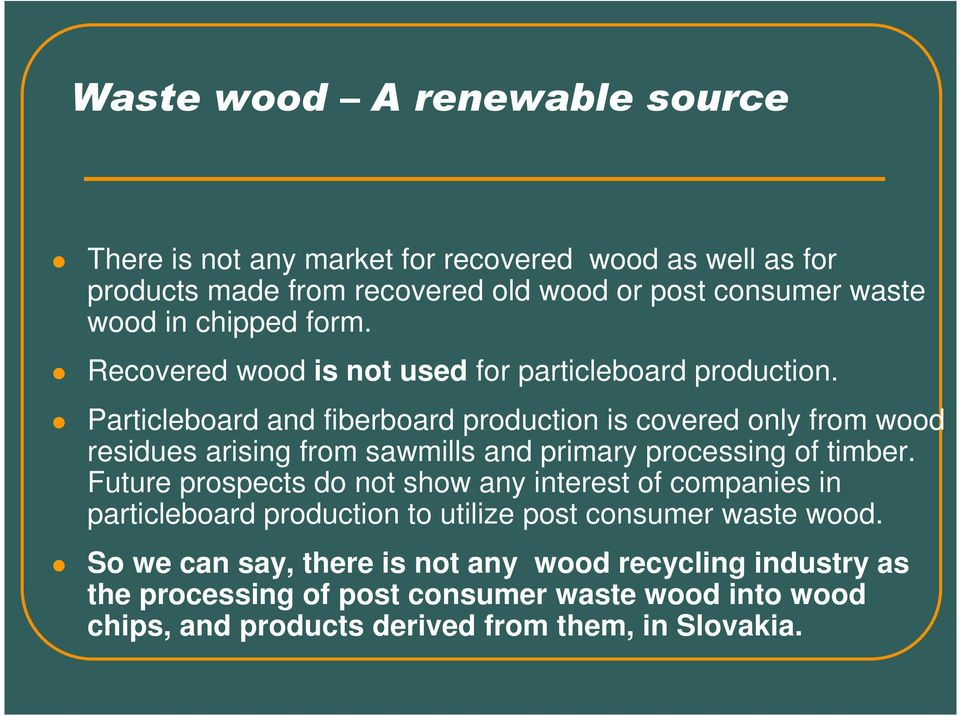 Particleboard and fiberboard production is covered only from wood residues arising from sawmills and primary processing of timber.