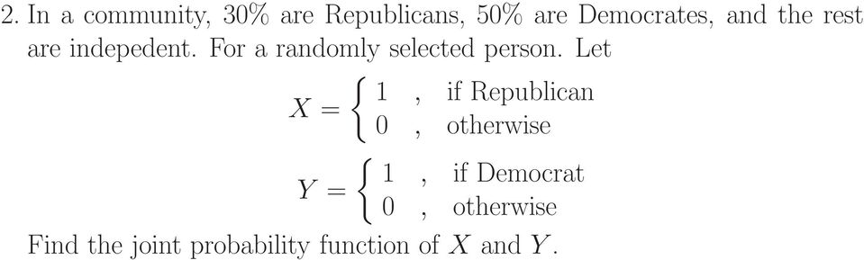 Let { 1, if Republican X = 0, otherwise { 1, if Democrat Y =