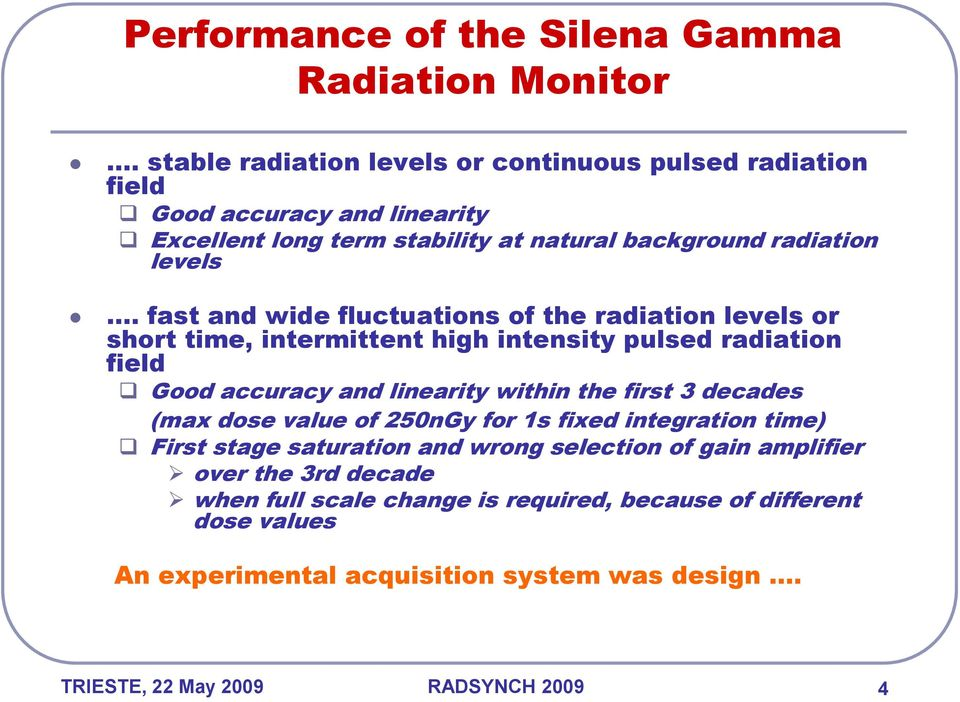 fast and wide fluctuations of the radiation levels or short time, intermittent high intensity pulsed radiation field Good accuracy and linearity within the first 3