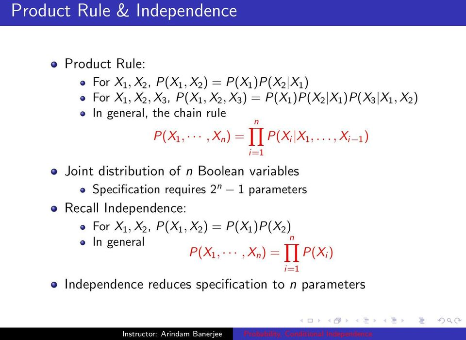 .., X i 1 ) i=1 Joint distribution of n Boolean variables Specification requires 2 n 1 parameters Recall Independence: For X 1,