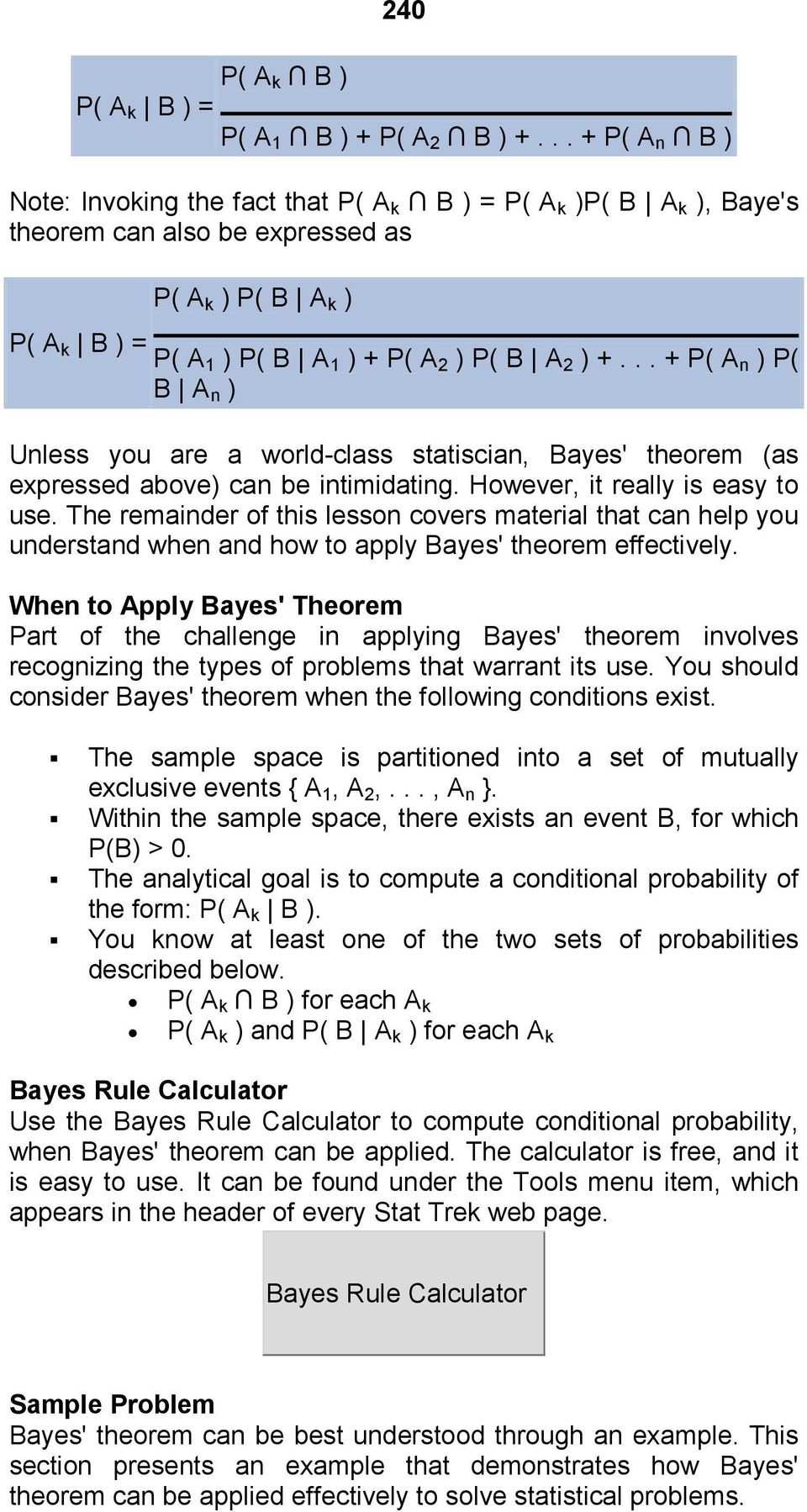 .. + P( A n ) P( B A n ) Unless you are a world-class statiscian, Bayes' theorem (as expressed above) can be intimidating. However, it really is easy to use.