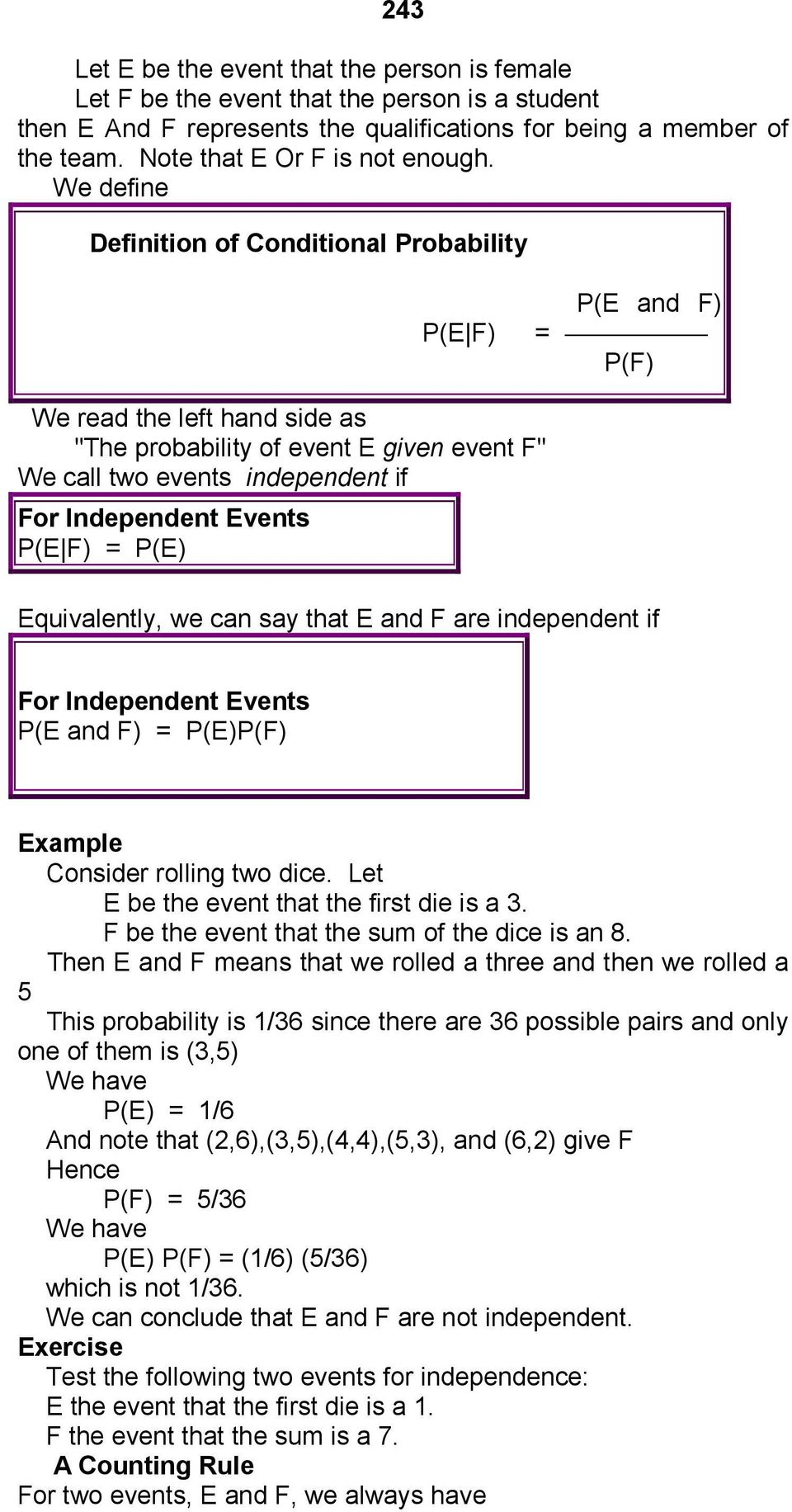 "We define Definition of Conditional Probability P(E F) = P(E and F) P(F) We read the left hand side as ""The probability of event E given event F"" We call two events independent if For Independent"