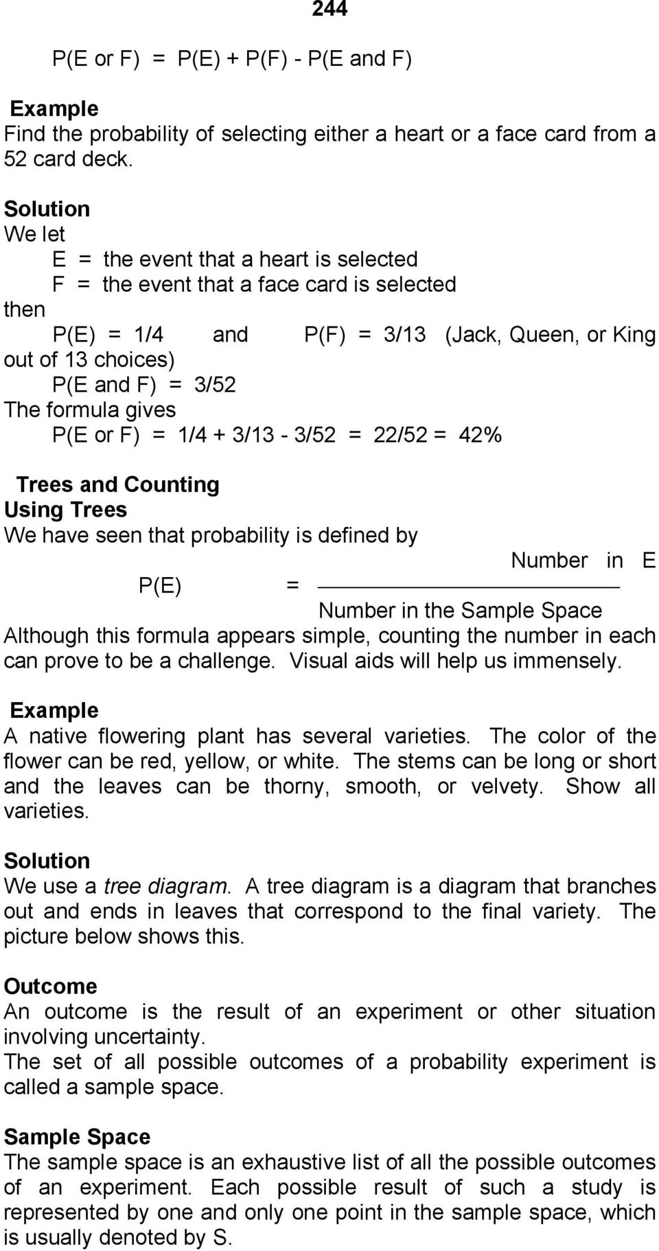 formula gives P(E or F) = 1/4 + 3/13-3/52 = 22/52 = 42% Trees and Counting Using Trees We have seen that probability is defined by Number in E P(E) = Number in the Sample Space Although this formula
