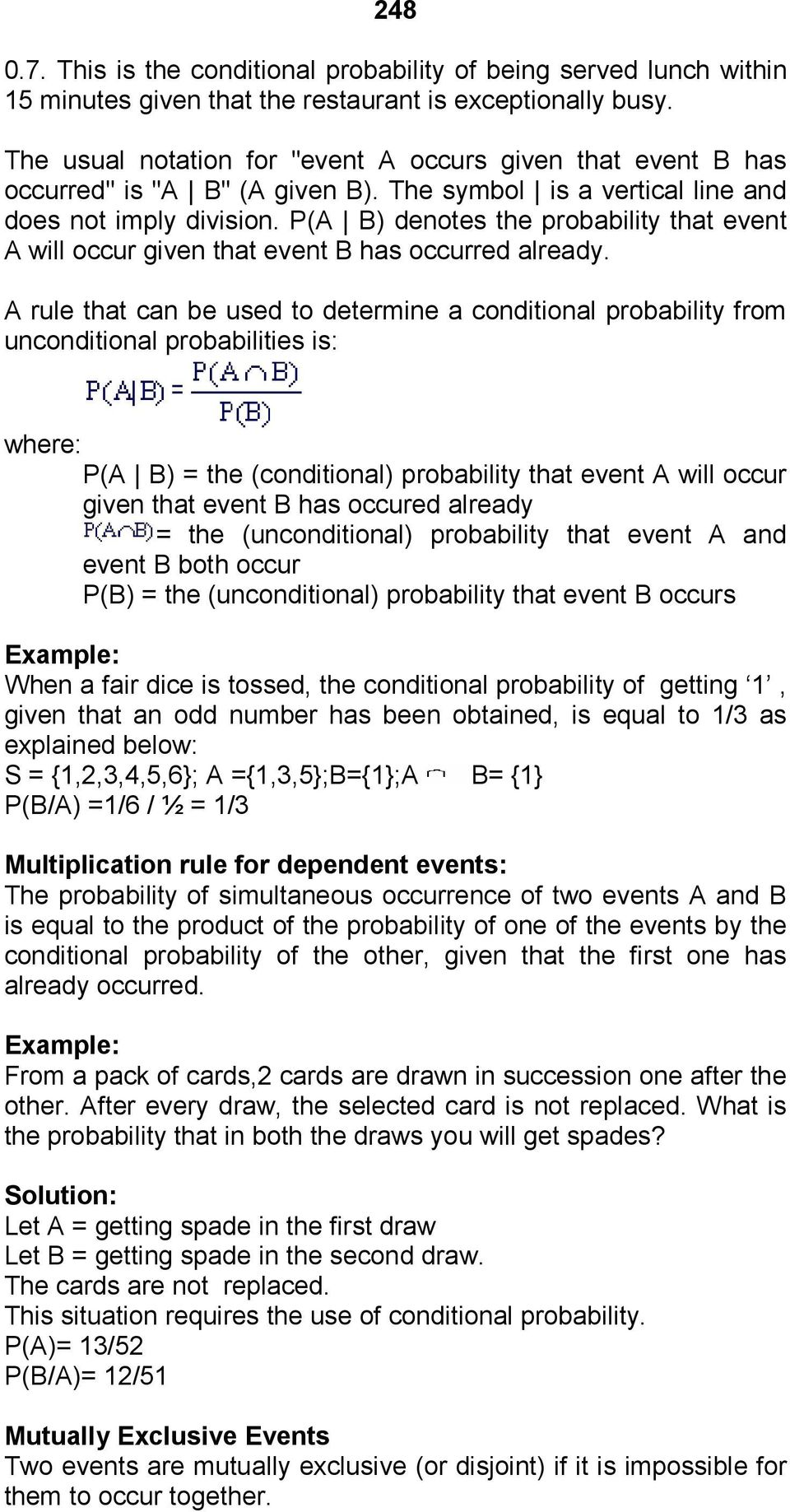P(A B) denotes the probability that event A will occur given that event B has occurred already.