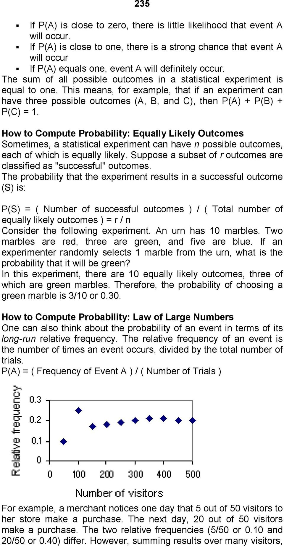 The sum of all possible outcomes in a statistical experiment is equal to one.