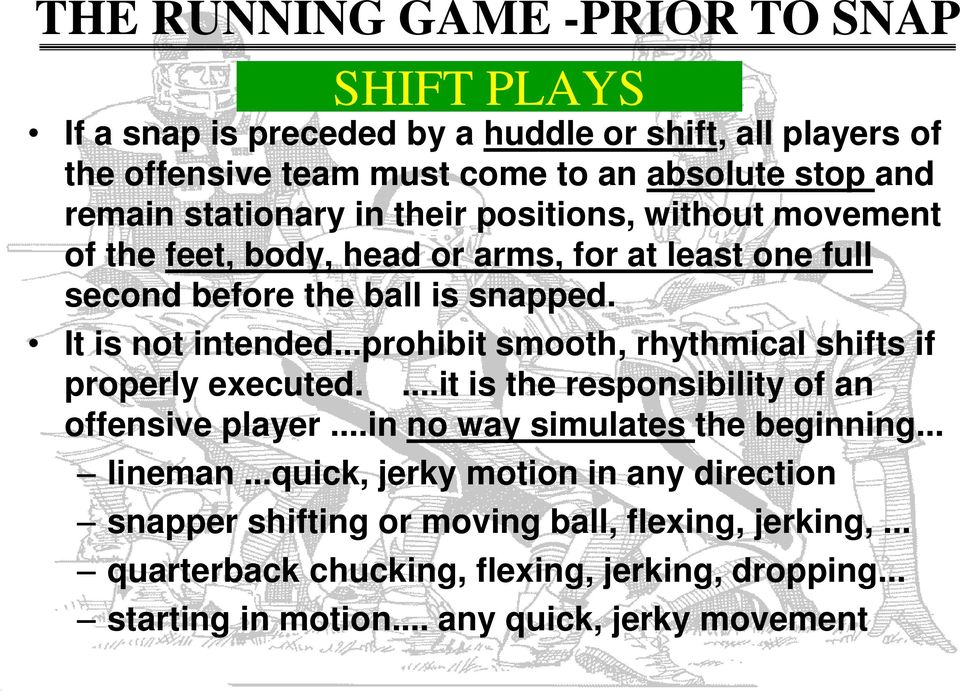 ..prohibit smooth, rhythmical shifts if properly executed....it is the responsibility of an offensive player...in no way simulates the beginning... lineman.