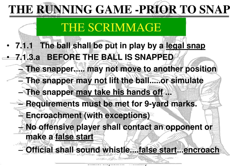 ..or simulate The snapper may take his hands off... Requirements must be met for 9-yard marks.