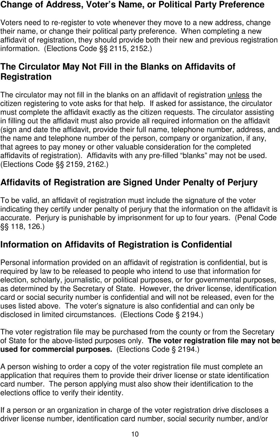) The Circulator May Not Fill in the Blanks on Affidavits of Registration The circulator may not fill in the blanks on an affidavit of registration unless the citizen registering to vote asks for