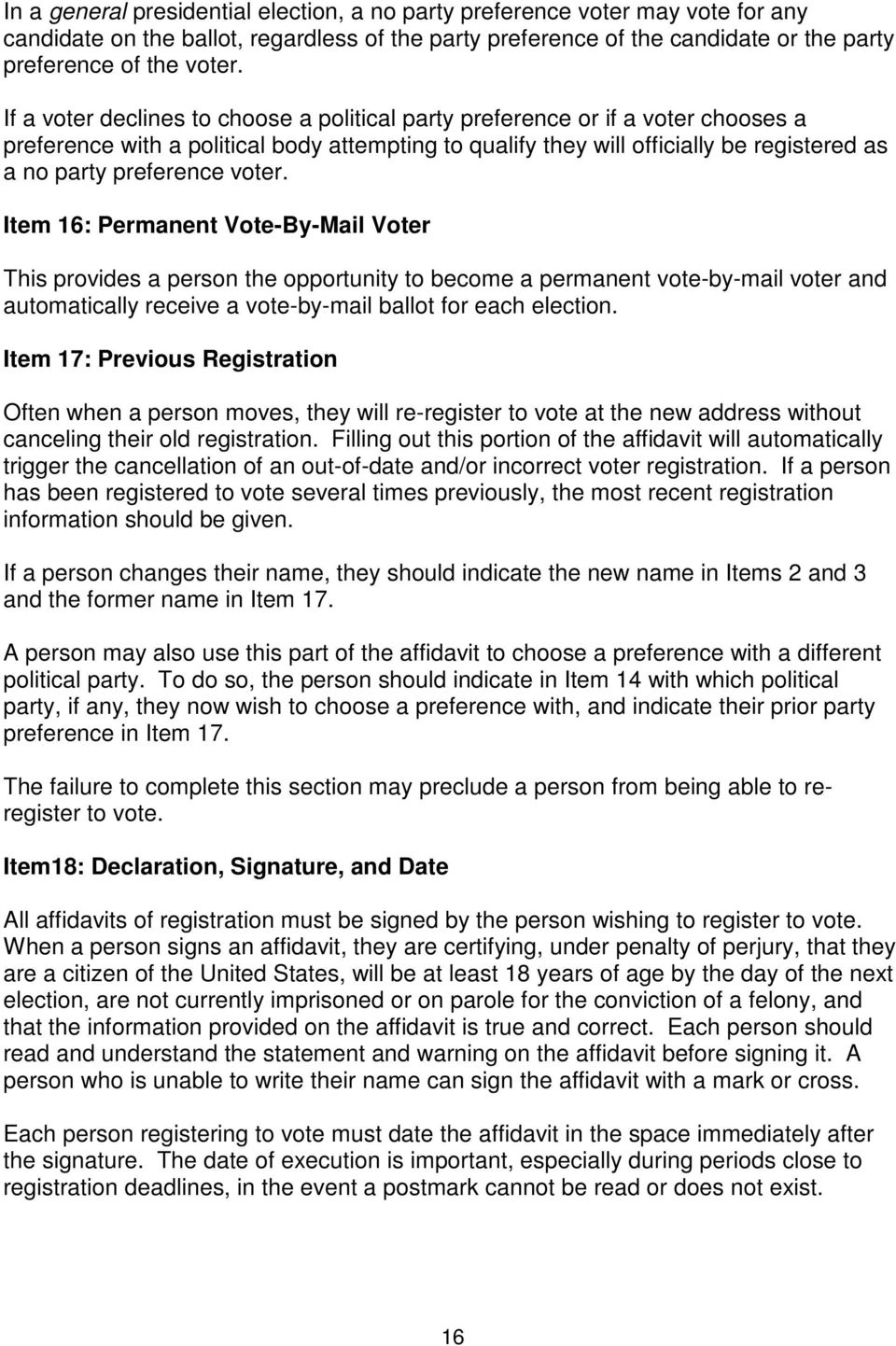voter. Item 16: Permanent Vote-By-Mail Voter This provides a person the opportunity to become a permanent vote-by-mail voter and automatically receive a vote-by-mail ballot for each election.
