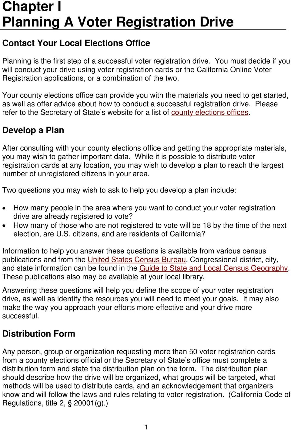 Your county elections office can provide you with the materials you need to get started, as well as offer advice about how to conduct a successful registration drive.
