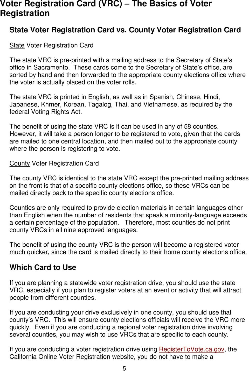 These cards come to the Secretary of State s office, are sorted by hand and then forwarded to the appropriate county elections office where the voter is actually placed on the voter rolls.
