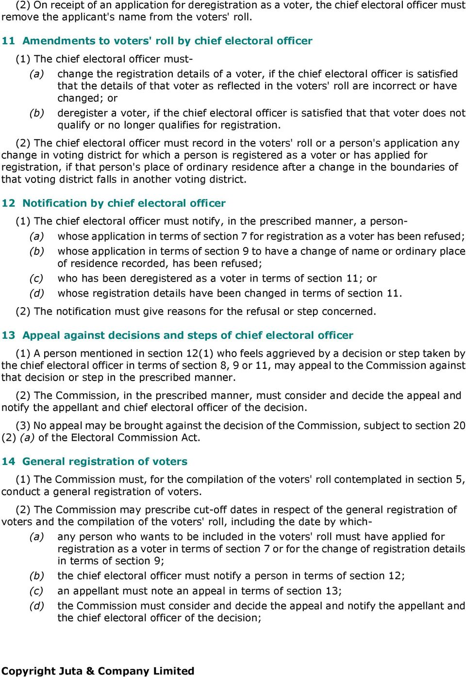 details of that voter as reflected in the voters' roll are incorrect or have changed; or (b) deregister a voter, if the chief electoral officer is satisfied that that voter does not qualify or no