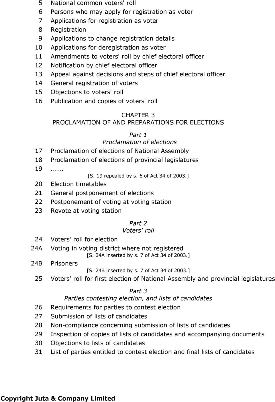 General registration of voters 15 Objections to voters' roll 16 Publication and copies of voters' roll CHAPTER 3 PROCLAMATION OF AND PREPARATIONS FOR ELECTIONS Part 1 Proclamation of elections 17