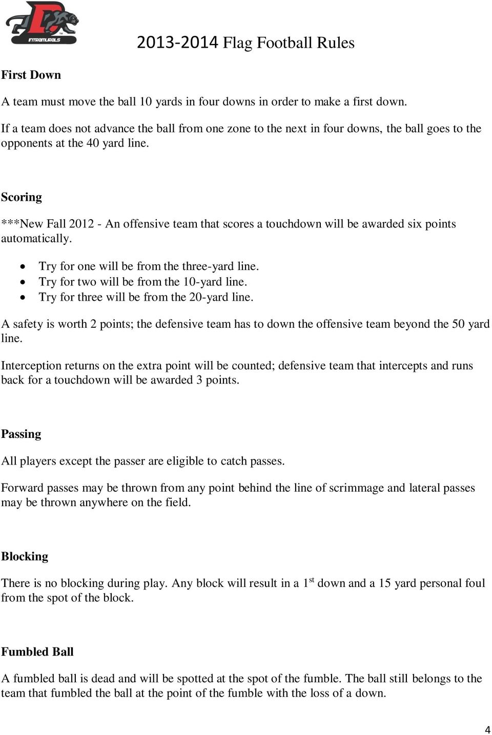Scoring ***New Fall 2012 - An offensive team that scores a touchdown will be awarded six points automatically. Try for one will be from the three-yard line. Try for two will be from the 10-yard line.