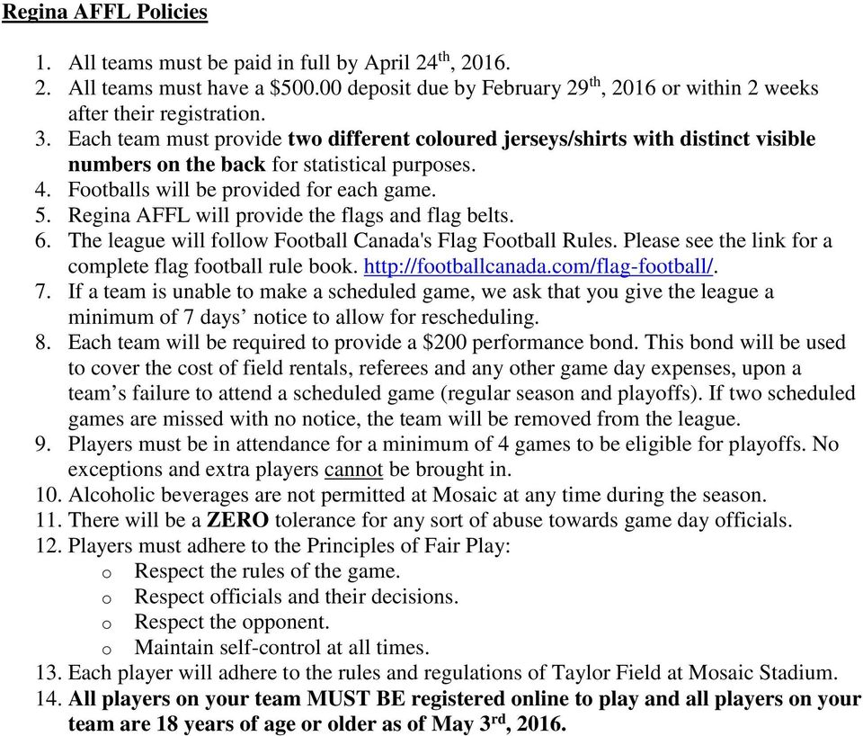 Regina AFFL will provide the flags and flag belts. 6. The league will follow Football Canada's Flag Football Rules. Please see the link for a complete flag football rule book. http://footballcanada.