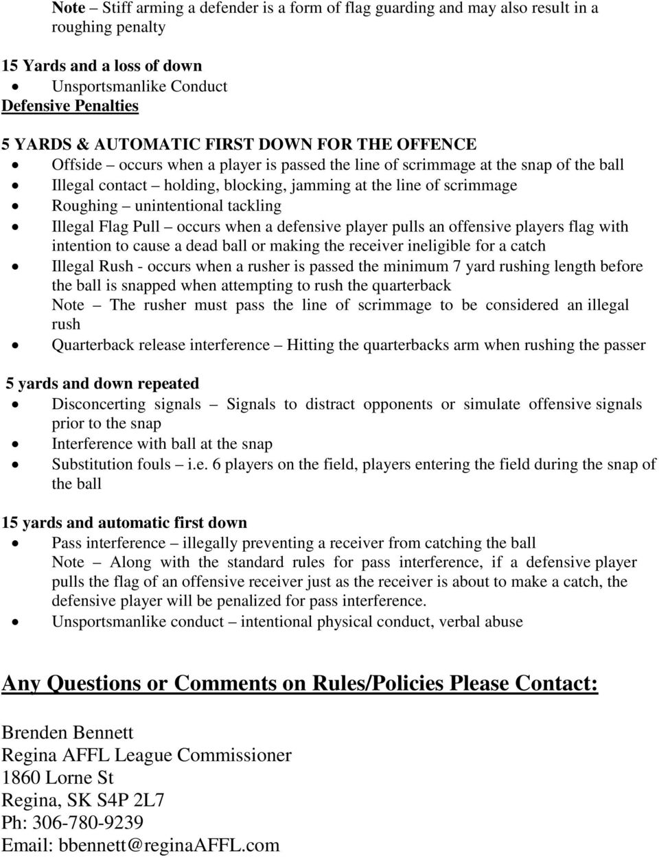 tackling Illegal Flag Pull occurs when a defensive player pulls an offensive players flag with intention to cause a dead ball or making the receiver ineligible for a catch Illegal Rush - occurs when