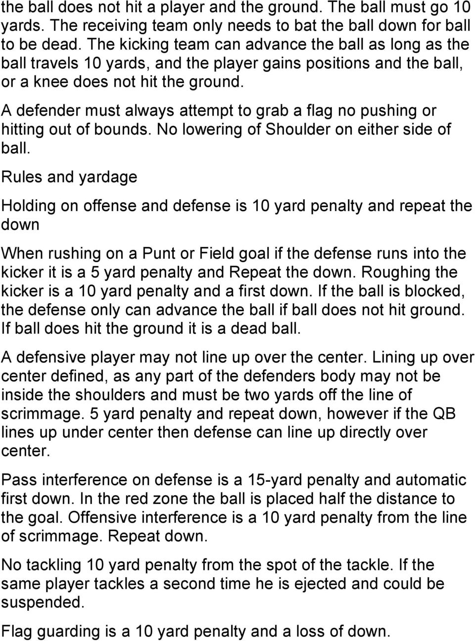 A defender must always attempt to grab a flag no pushing or hitting out of bounds. No lowering of Shoulder on either side of ball.